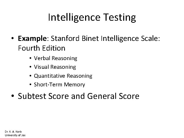 Intelligence Testing • Example: Stanford Binet Intelligence Scale: Fourth Edition • • Verbal Reasoning