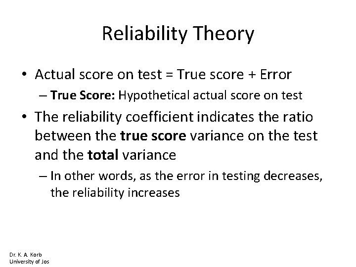 Reliability Theory • Actual score on test = True score + Error – True