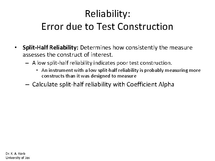 Reliability: Error due to Test Construction • Split-Half Reliability: Determines how consistently the measure