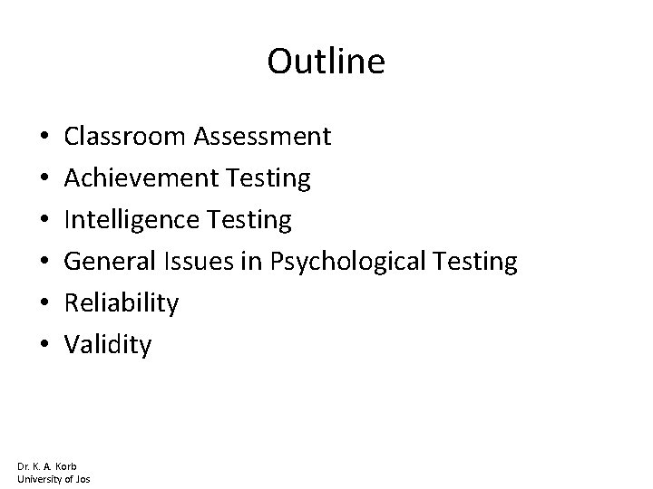Outline • • • Classroom Assessment Achievement Testing Intelligence Testing General Issues in Psychological