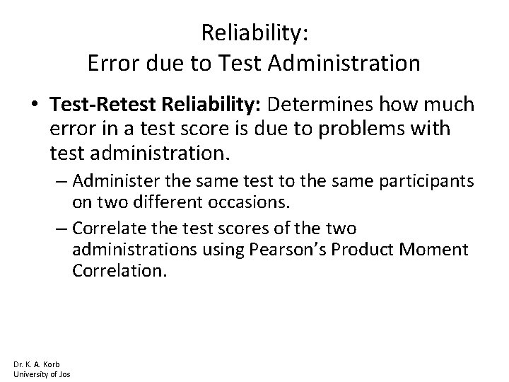 Reliability: Error due to Test Administration • Test-Retest Reliability: Determines how much error in