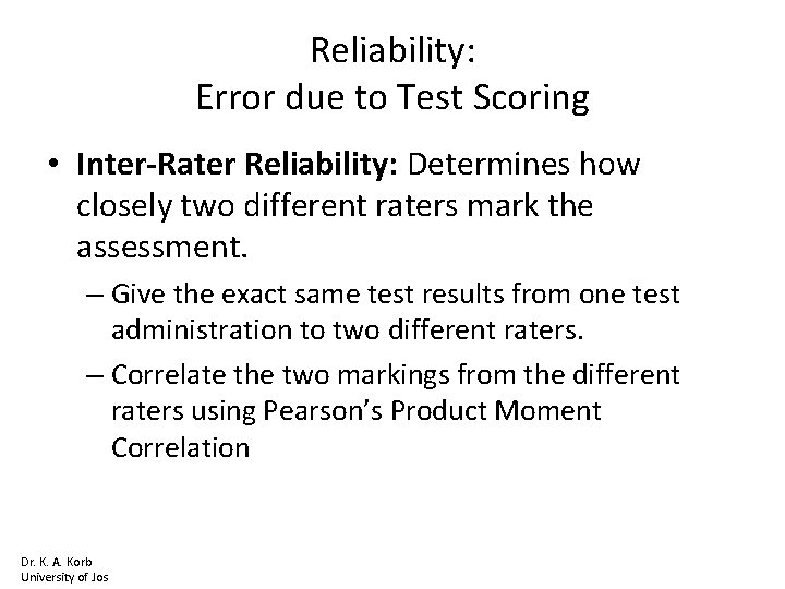 Reliability: Error due to Test Scoring • Inter-Rater Reliability: Determines how closely two different