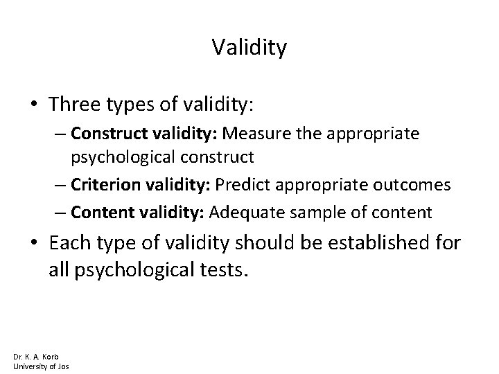 Validity • Three types of validity: – Construct validity: Measure the appropriate psychological construct