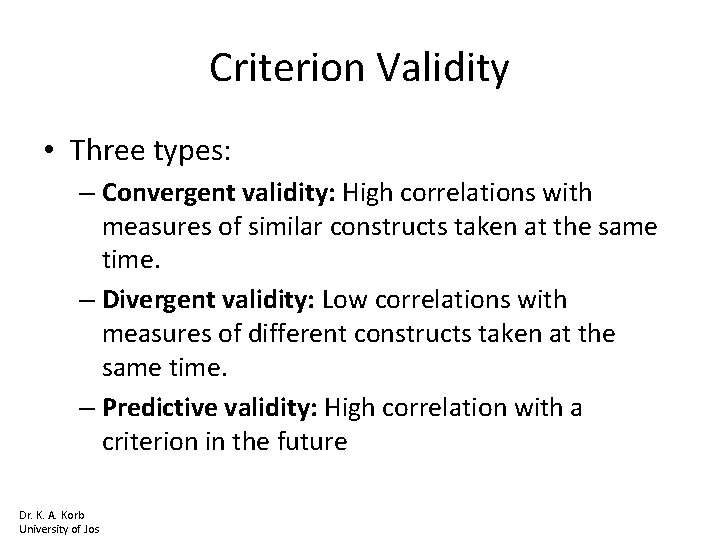 Criterion Validity • Three types: – Convergent validity: High correlations with measures of similar
