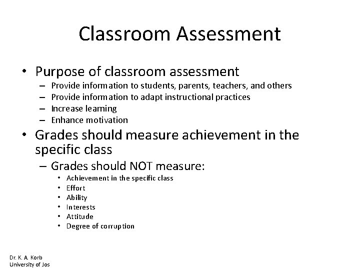Classroom Assessment • Purpose of classroom assessment – – Provide information to students, parents,