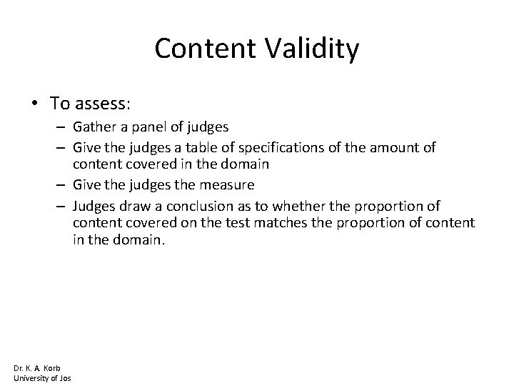 Content Validity • To assess: – Gather a panel of judges – Give the