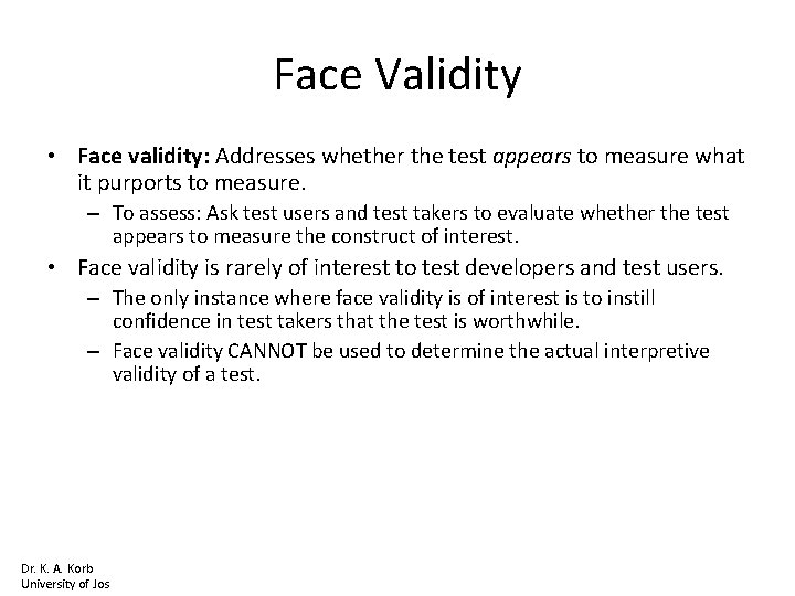 Face Validity • Face validity: Addresses whether the test appears to measure what it