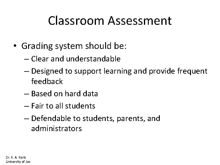 Classroom Assessment • Grading system should be: – Clear and understandable – Designed to