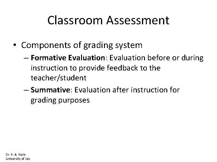 Classroom Assessment • Components of grading system – Formative Evaluation: Evaluation before or during