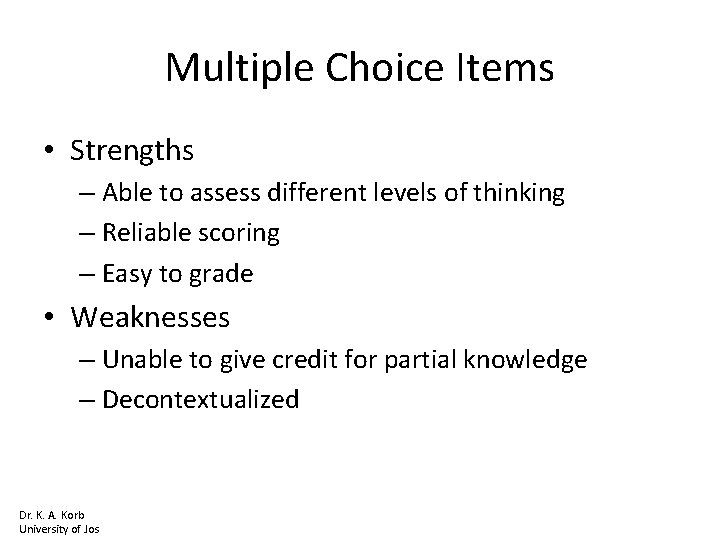 Multiple Choice Items • Strengths – Able to assess different levels of thinking –