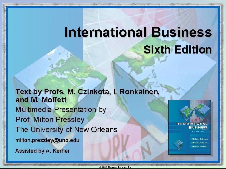 International Business Sixth Edition Text by Profs. M. Czinkota, I. Ronkainen, and M. Moffett