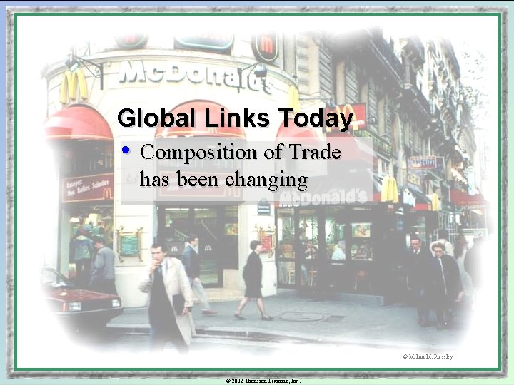 Global Links Today • Composition of Trade has been changing © Milton M. Pressley