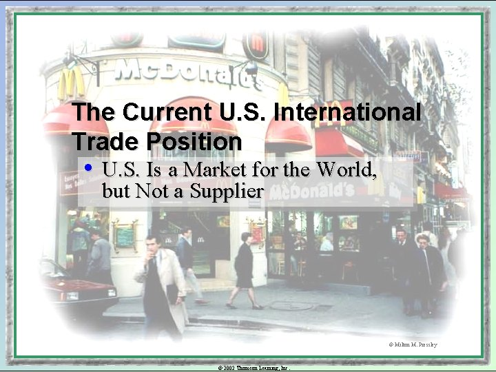 The Current U. S. International Trade Position • U. S. Is a Market for