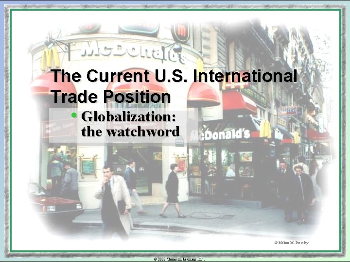 The Current U. S. International Trade Position • Globalization: the watchword © Milton M.