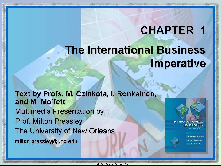 CHAPTER 1 The International Business Imperative Text by Profs. M. Czinkota, I. Ronkainen, and