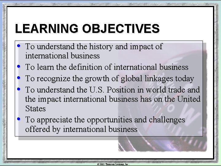 LEARNING OBJECTIVES • • • To understand the history and impact of international business