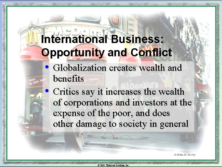 International Business: Opportunity and Conflict • Globalization creates wealth and • benefits Critics say