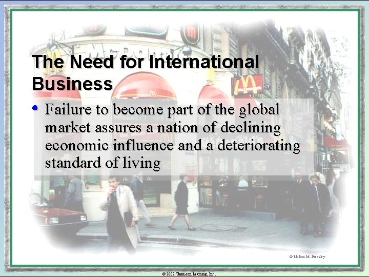 The Need for International Business • Failure to become part of the global market