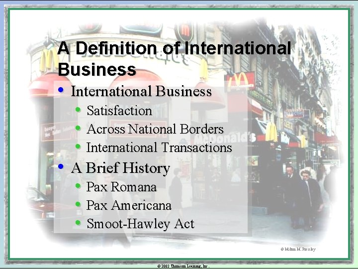 A Definition of International Business • Satisfaction • Across National Borders • International Transactions