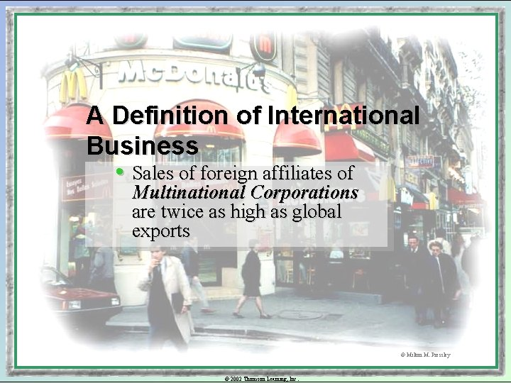 A Definition of International Business • Sales of foreign affiliates of Multinational Corporations are