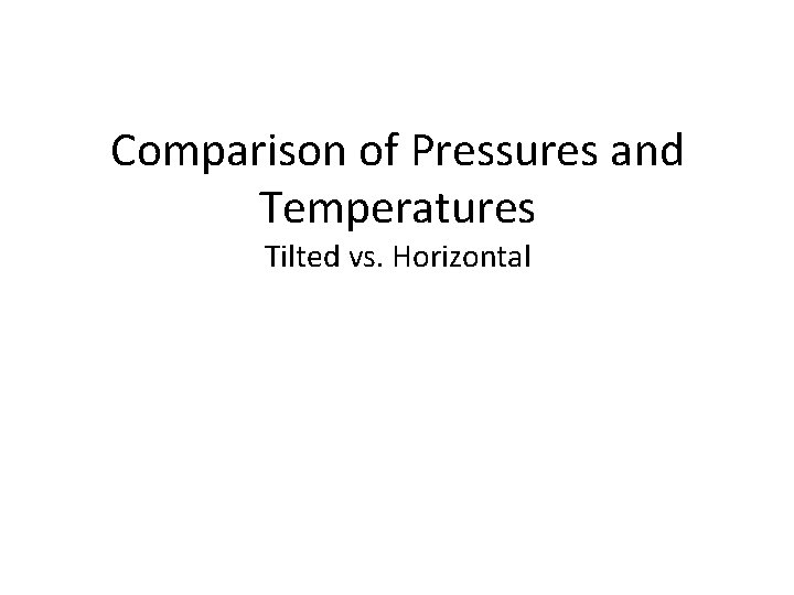 Comparison of Pressures and Temperatures Tilted vs. Horizontal