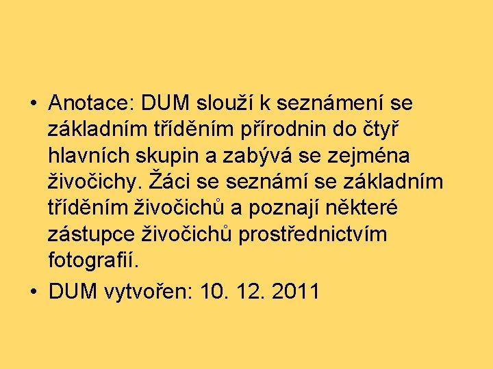 • Anotace: DUM slouží k seznámení se základním tříděním přírodnin do čtyř hlavních
