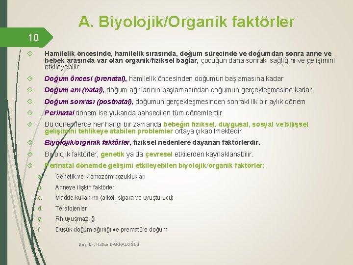 A. Biyolojik/Organik faktörler 10 Hamilelik öncesinde, hamilelik sırasında, doğum sürecinde ve doğumdan sonra anne