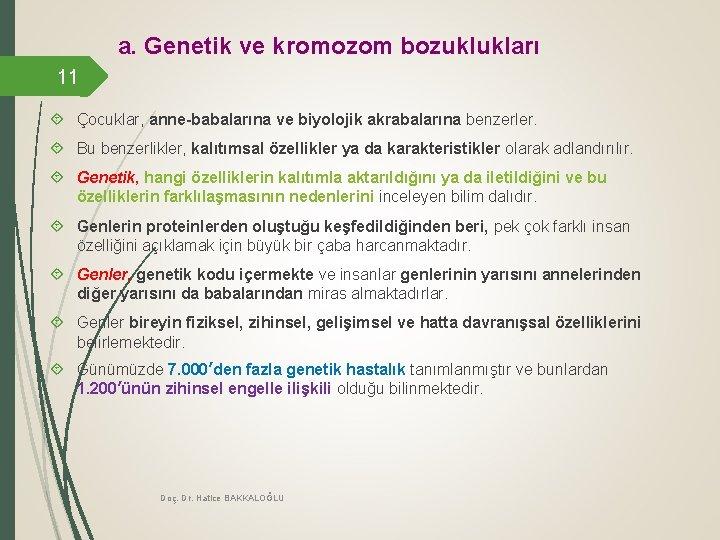 a. Genetik ve kromozom bozuklukları 11 Çocuklar, anne-babalarına ve biyolojik akrabalarına benzerler. Bu benzerlikler,