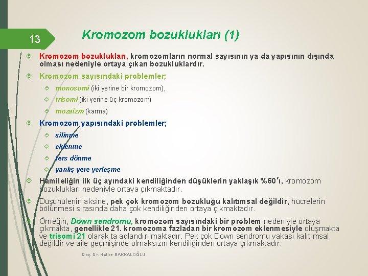 Kromozom bozuklukları (1) 13 Kromozom bozuklukları, kromozomların normal sayısının ya da yapısının dışında olması