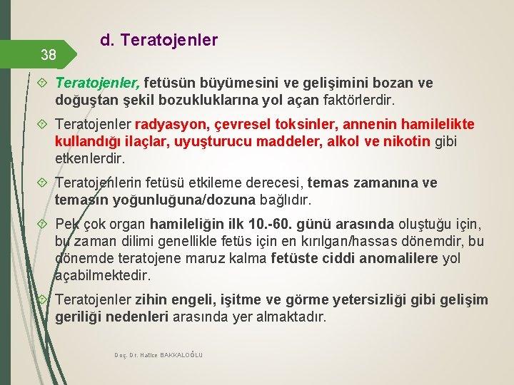 38 d. Teratojenler, fetüsün büyümesini ve gelişimini bozan ve doğuştan şekil bozukluklarına yol açan