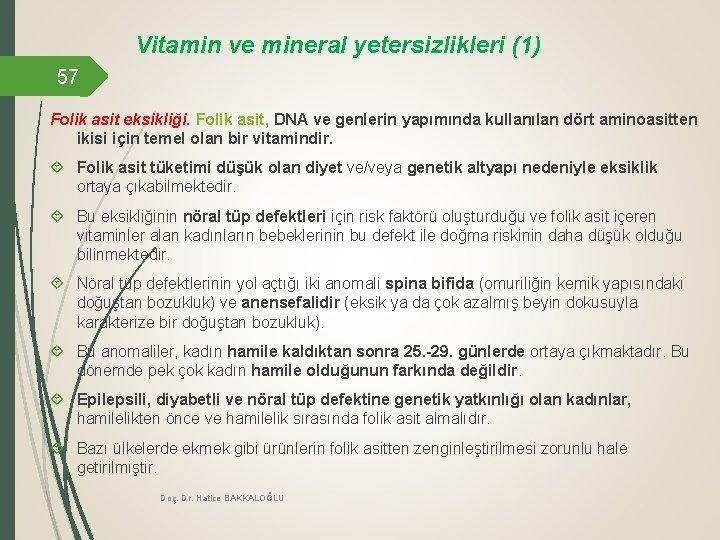 Vitamin ve mineral yetersizlikleri (1) 57 Folik asit eksikliği. Folik asit, DNA ve genlerin
