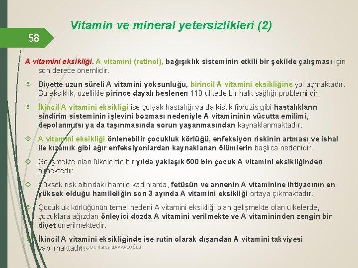 Vitamin ve mineral yetersizlikleri (2) 58 A vitamini eksikliği. A vitamini (retinol), bağışıklık sisteminin