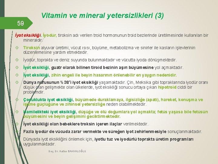 Vitamin ve mineral yetersizlikleri (3) 59 İyot eksikliği. İyodür, tiroksin adı verilen troid hormonunun