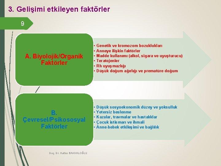 3. Gelişimi etkileyen faktörler 9 A. Biyolojik/Organik Faktörler B. Çevresel/Psikososyal Faktörler Doç. Dr. Hatice