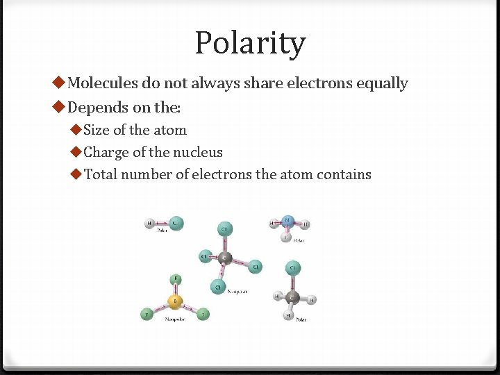 Polarity u. Molecules do not always share electrons equally u. Depends on the: u.