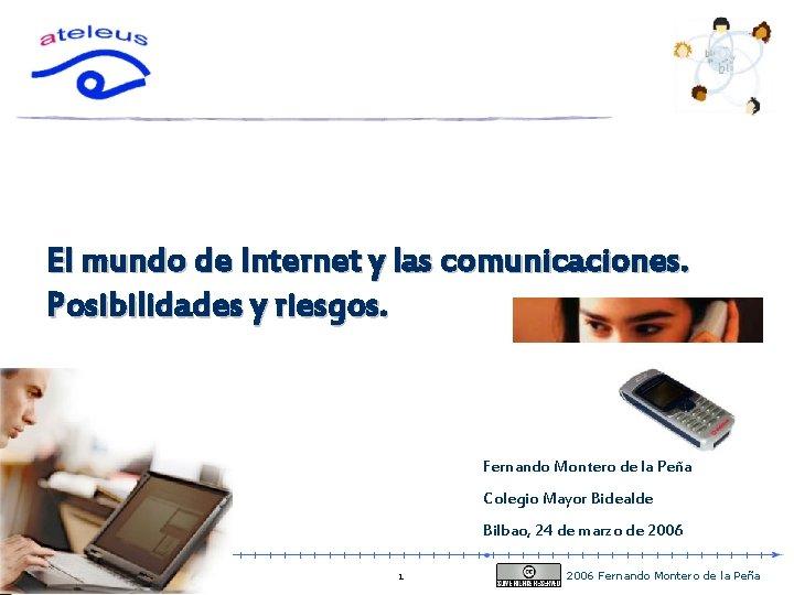 El mundo de Internet y las comunicaciones. Posibilidades y riesgos. Fernando Montero de la