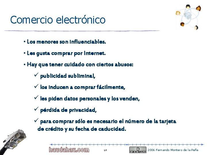 Comercio electrónico • Los menores son influenciables. • Les gusta comprar por Internet. •