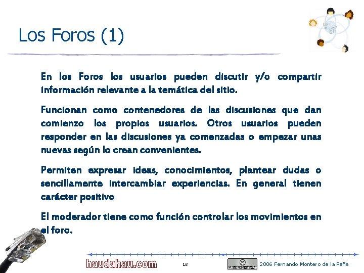 Los Foros (1) En los Foros los usuarios pueden discutir y/o compartir información relevante
