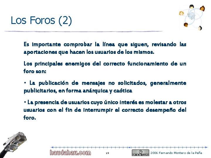 Los Foros (2) Es importante comprobar la línea que siguen, revisando las aportaciones que