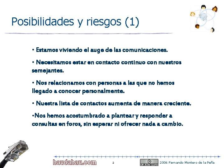 Posibilidades y riesgos (1) • Estamos viviendo el auge de las comunicaciones. • Necesitamos