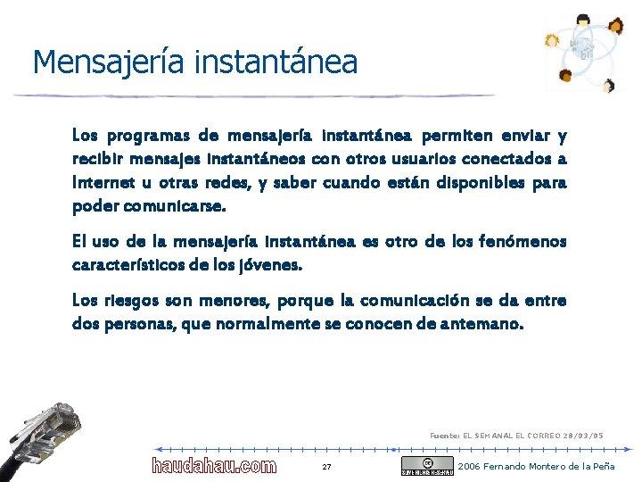 Mensajería instantánea Los programas de mensajería instantánea permiten enviar y recibir mensajes instantáneos con