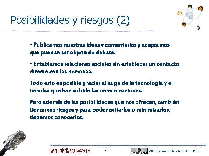 Posibilidades y riesgos (2) • Publicamos nuestras ideas y comentarios y aceptamos que puedan