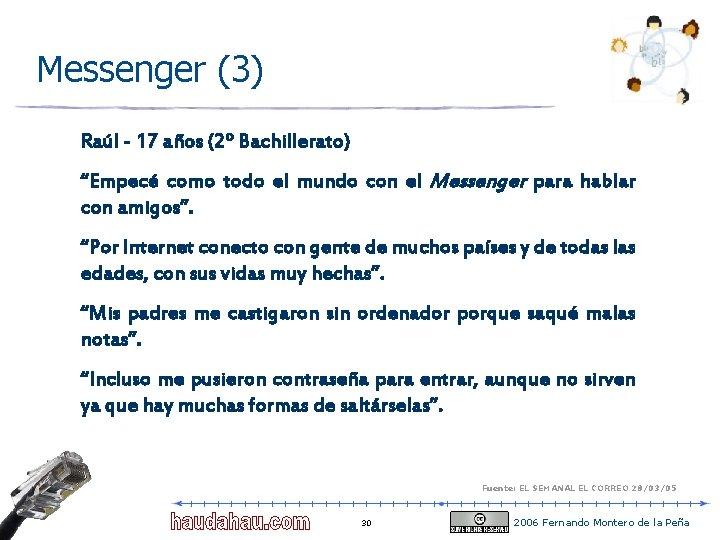 "Messenger (3) Raúl - 17 años (2º Bachillerato) ""Empecé como todo el mundo con"