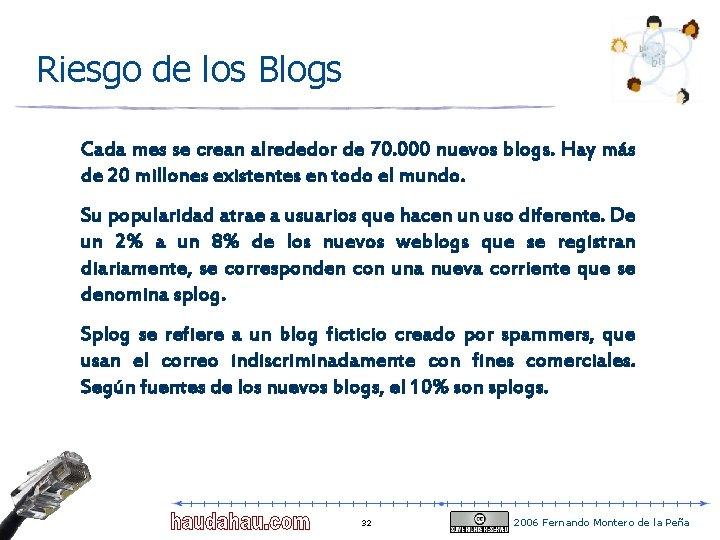 Riesgo de los Blogs Cada mes se crean alrededor de 70. 000 nuevos blogs.