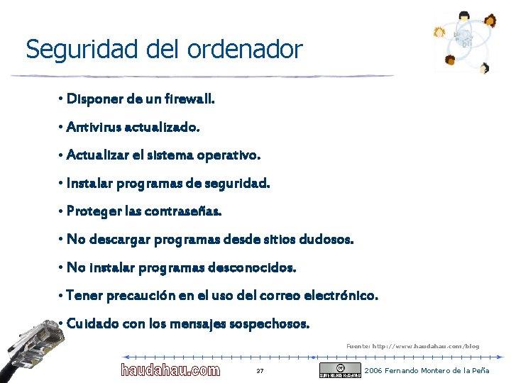 Seguridad del ordenador • Disponer de un firewall. • Antivirus actualizado. • Actualizar el