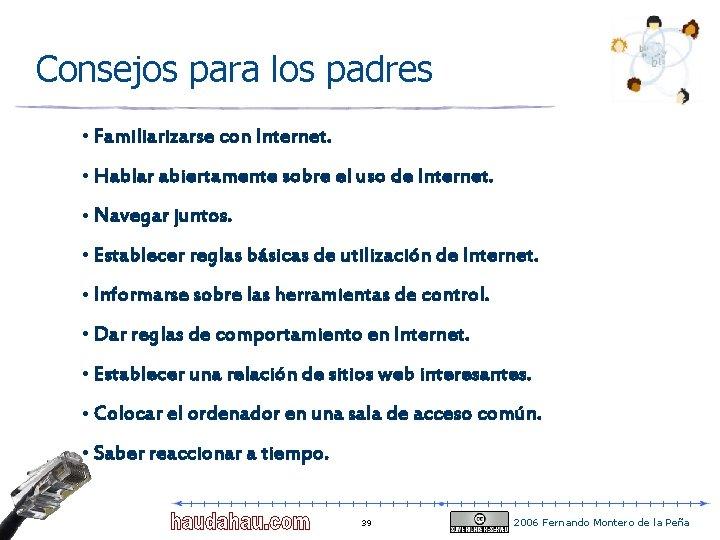 Consejos para los padres • Familiarizarse con Internet. • Hablar abiertamente sobre el uso