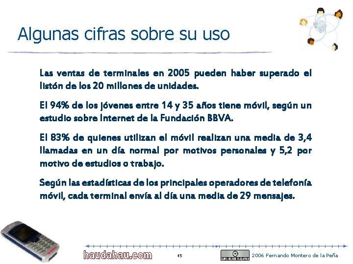 Algunas cifras sobre su uso Las ventas de terminales en 2005 pueden haber superado
