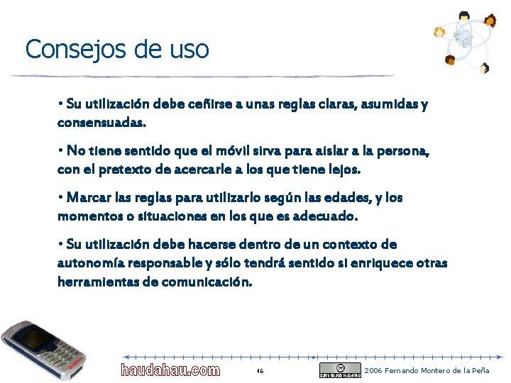 Consejos de uso • Su utilización debe ceñirse a unas reglas claras, asumidas y