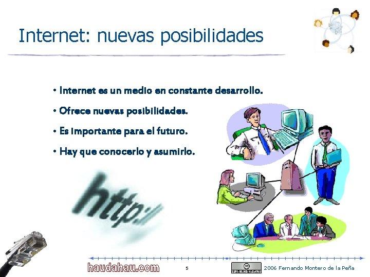Internet: nuevas posibilidades • Internet es un medio en constante desarrollo. • Ofrece nuevas