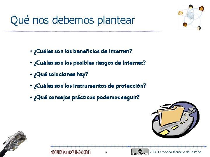 Qué nos debemos plantear • ¿Cuáles son los beneficios de Internet? • ¿Cuáles son